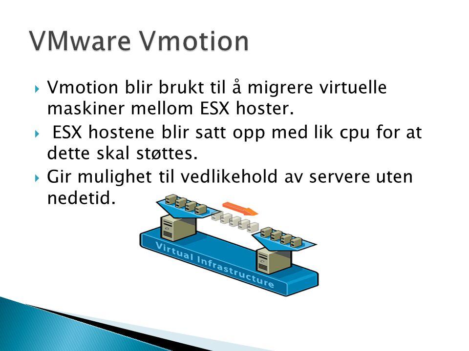 VMware Vmotion Vmotion blir brukt til å migrere virtuelle maskiner mellom ESX hoster.