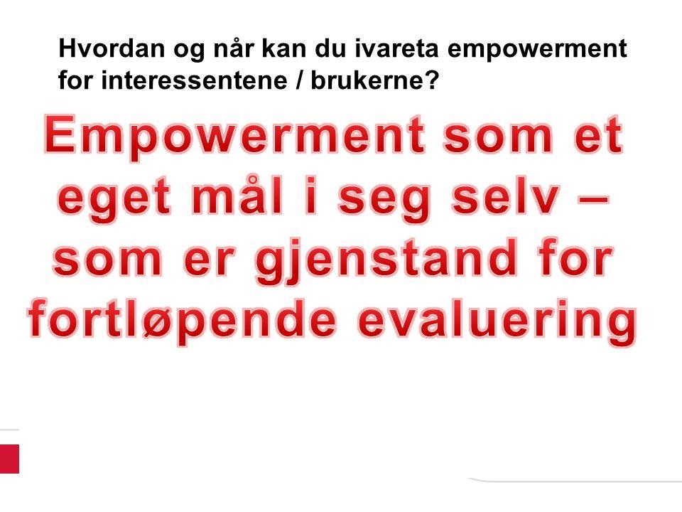 Hvordan og når kan du ivareta empowerment for interessentene / brukerne