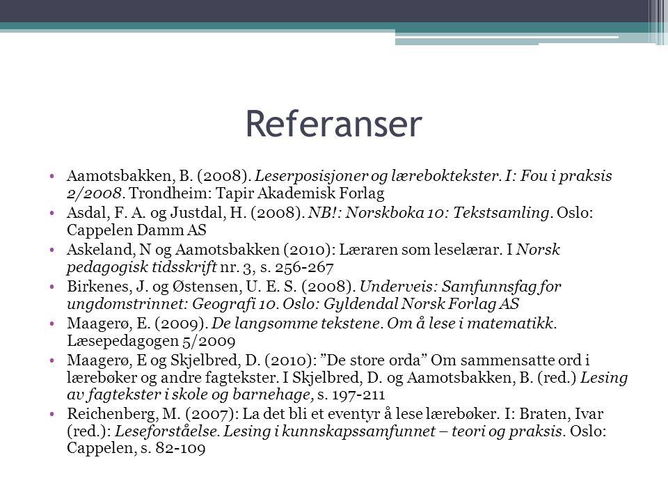 Referanser Aamotsbakken, B. (2008). Leserposisjoner og læreboktekster. I: Fou i praksis 2/2008. Trondheim: Tapir Akademisk Forlag.