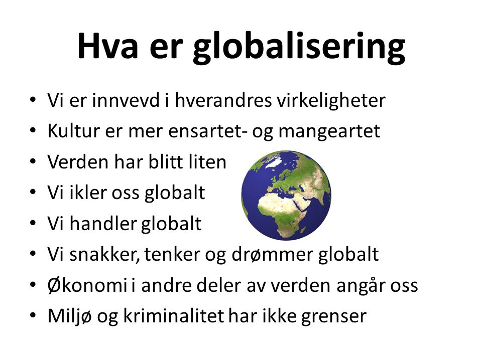 Hva er globalisering Vi er innvevd i hverandres virkeligheter