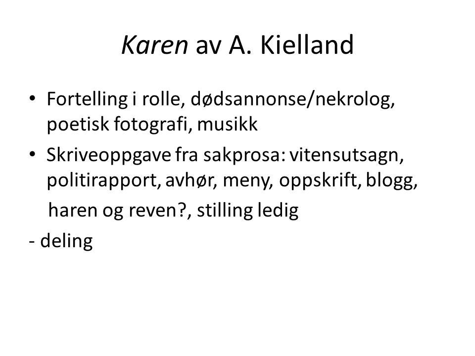Karen av A. Kielland Fortelling i rolle, dødsannonse/nekrolog, poetisk fotografi, musikk.