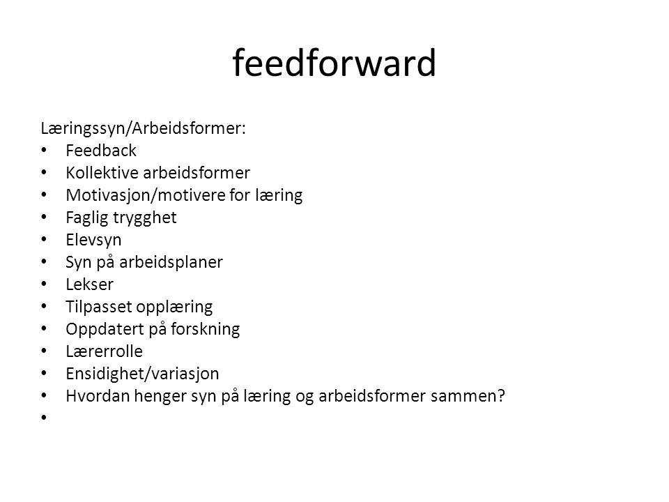 feedforward Læringssyn/Arbeidsformer: Feedback
