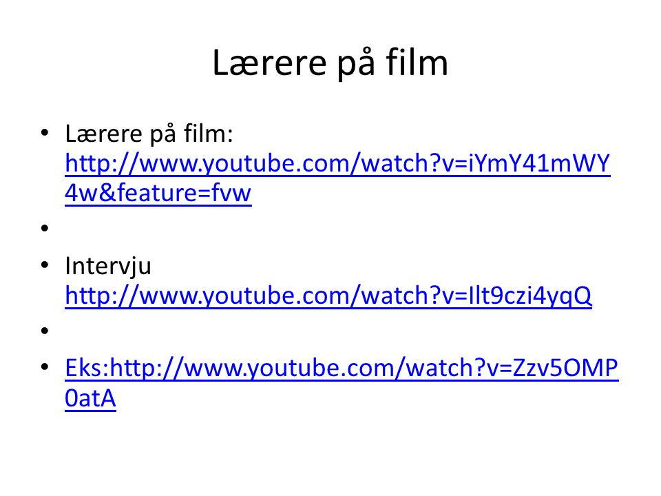 Lærere på film Lærere på film: http://www.youtube.com/watch v=iYmY41mWY4w&feature=fvw. Intervju http://www.youtube.com/watch v=Ilt9czi4yqQ.