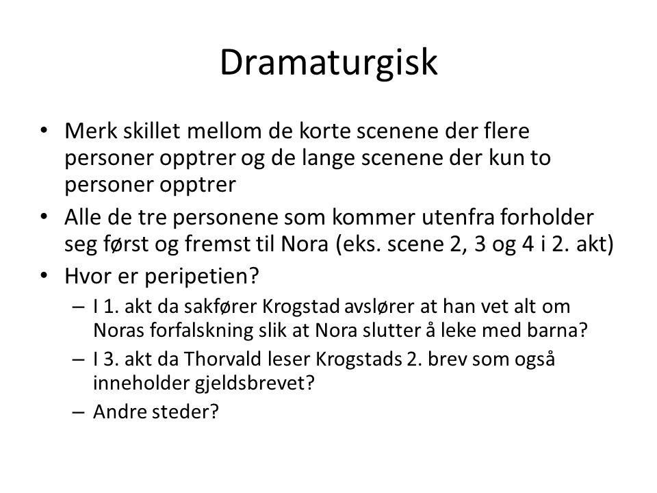 Dramaturgisk Merk skillet mellom de korte scenene der flere personer opptrer og de lange scenene der kun to personer opptrer.
