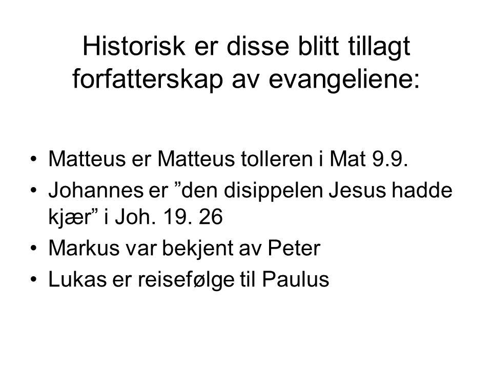 Historisk er disse blitt tillagt forfatterskap av evangeliene: