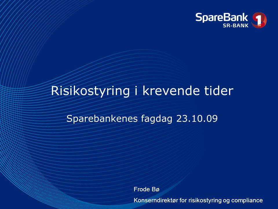 Risikostyring i krevende tider Sparebankenes fagdag 23.10.09