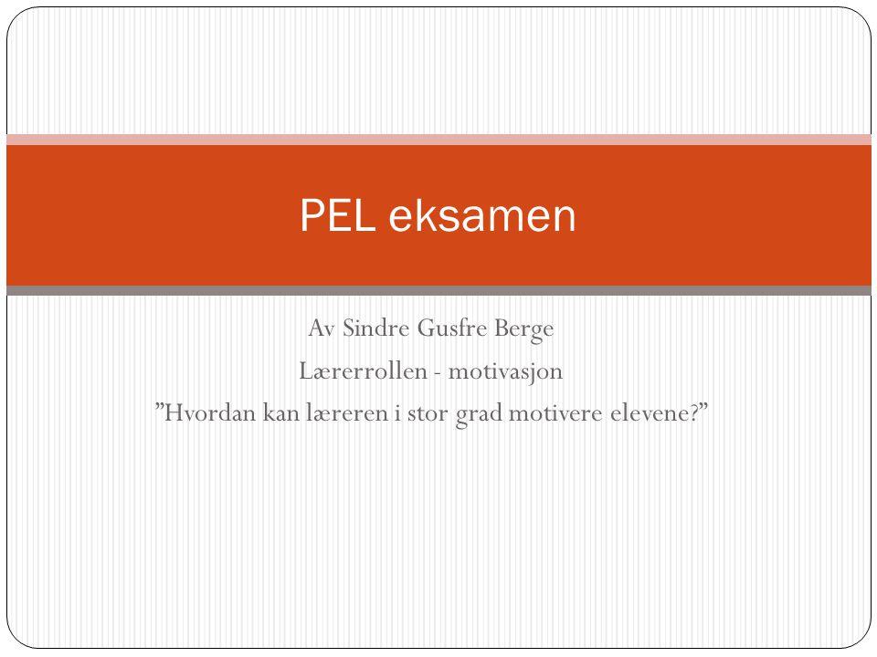 PEL eksamen Av Sindre Gusfre Berge Lærerrollen - motivasjon