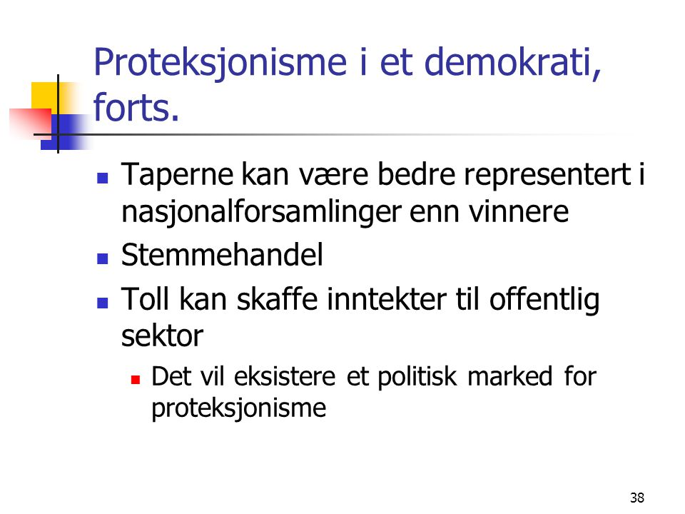 Proteksjonisme i et demokrati, forts.