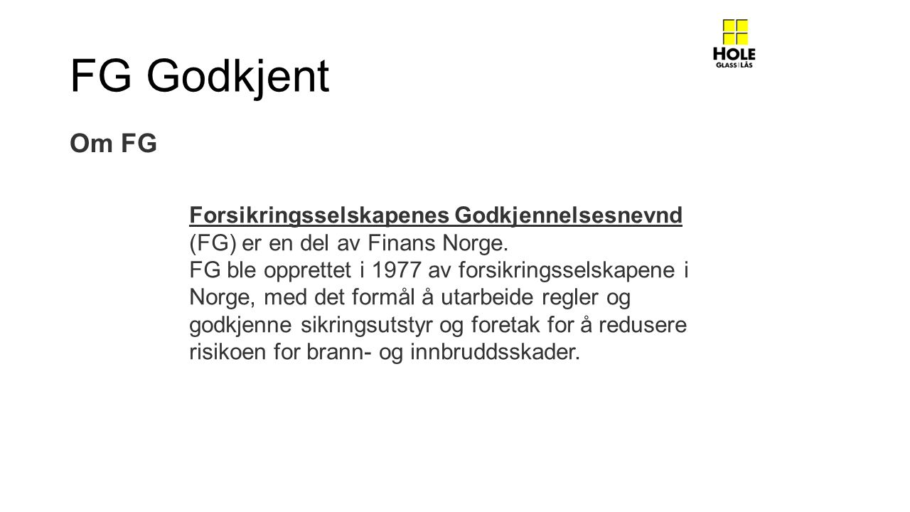 FG Godkjent Om FG. Forsikringsselskapenes Godkjennelsesnevnd (FG) er en del av Finans Norge.