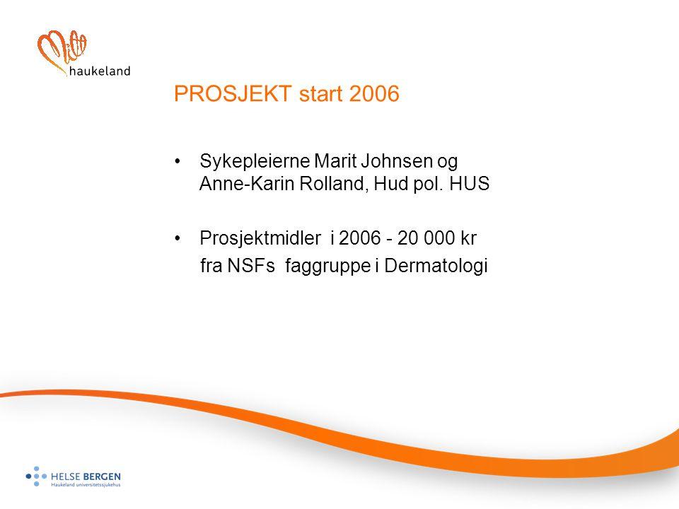 PROSJEKT start 2006 Sykepleierne Marit Johnsen og Anne-Karin Rolland, Hud pol. HUS. Prosjektmidler i 2006 - 20 000 kr.
