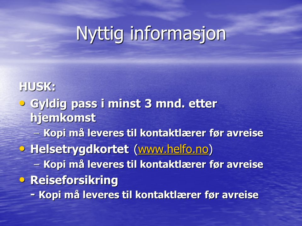 Nyttig informasjon HUSK: Gyldig pass i minst 3 mnd. etter hjemkomst