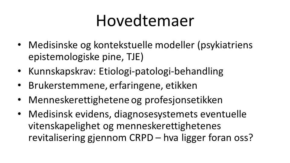 Hovedtemaer Medisinske og kontekstuelle modeller (psykiatriens epistemologiske pine, TJE) Kunnskapskrav: Etiologi-patologi-behandling.