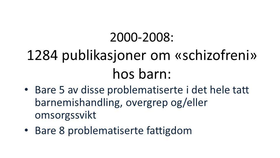 2000-2008: 1284 publikasjoner om «schizofreni» hos barn: