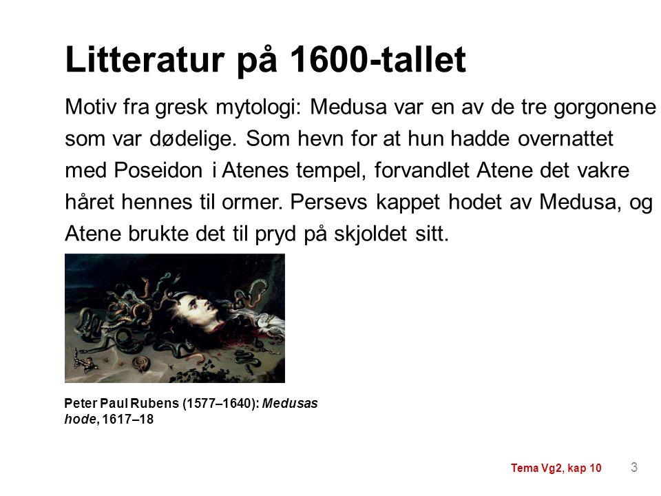 Litteratur på 1600-tallet Motiv fra gresk mytologi: Medusa var en av de tre gorgonene. som var dødelige. Som hevn for at hun hadde overnattet.
