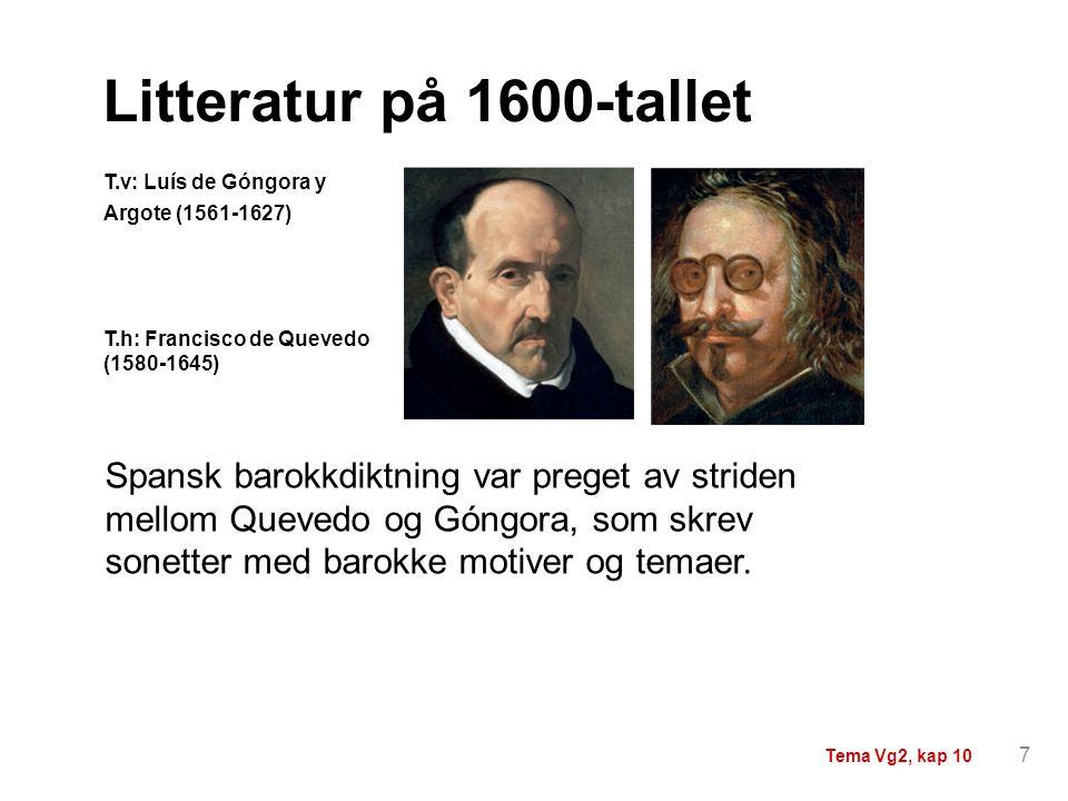 Litteratur på 1600-tallet T.v: Luís de Góngora y Argote (1561-1627) T.h: Francisco de Quevedo (1580-1645)