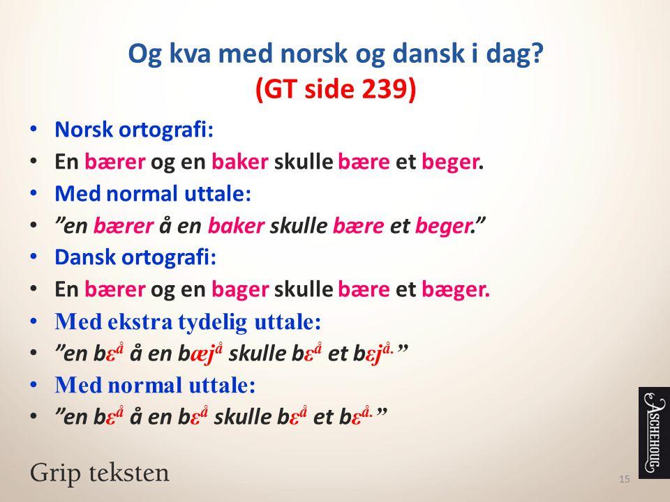 Og kva med norsk og dansk i dag (GT side 239)