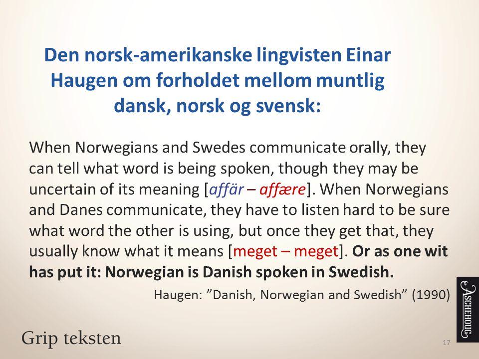 Den norsk-amerikanske lingvisten Einar Haugen om forholdet mellom muntlig dansk, norsk og svensk: