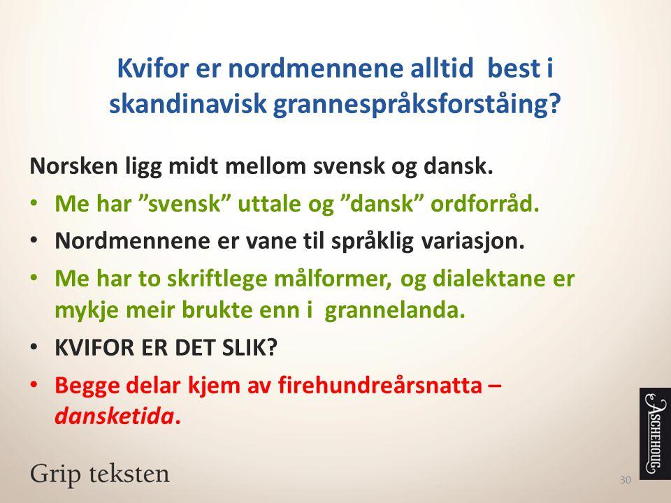 Kvifor er nordmennene alltid best i skandinavisk grannespråksforståing