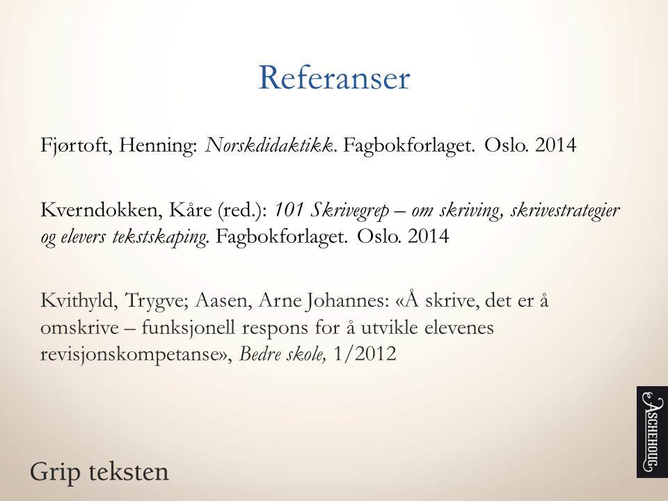 Referanser Fjørtoft, Henning: Norskdidaktikk. Fagbokforlaget. Oslo. 2014.