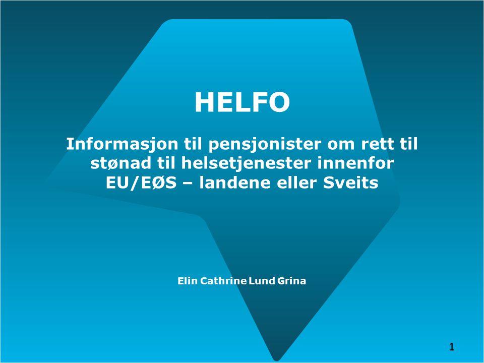 HELFO Informasjon til pensjonister om rett til stønad til helsetjenester innenfor EU/EØS – landene eller Sveits Elin Cathrine Lund Grina