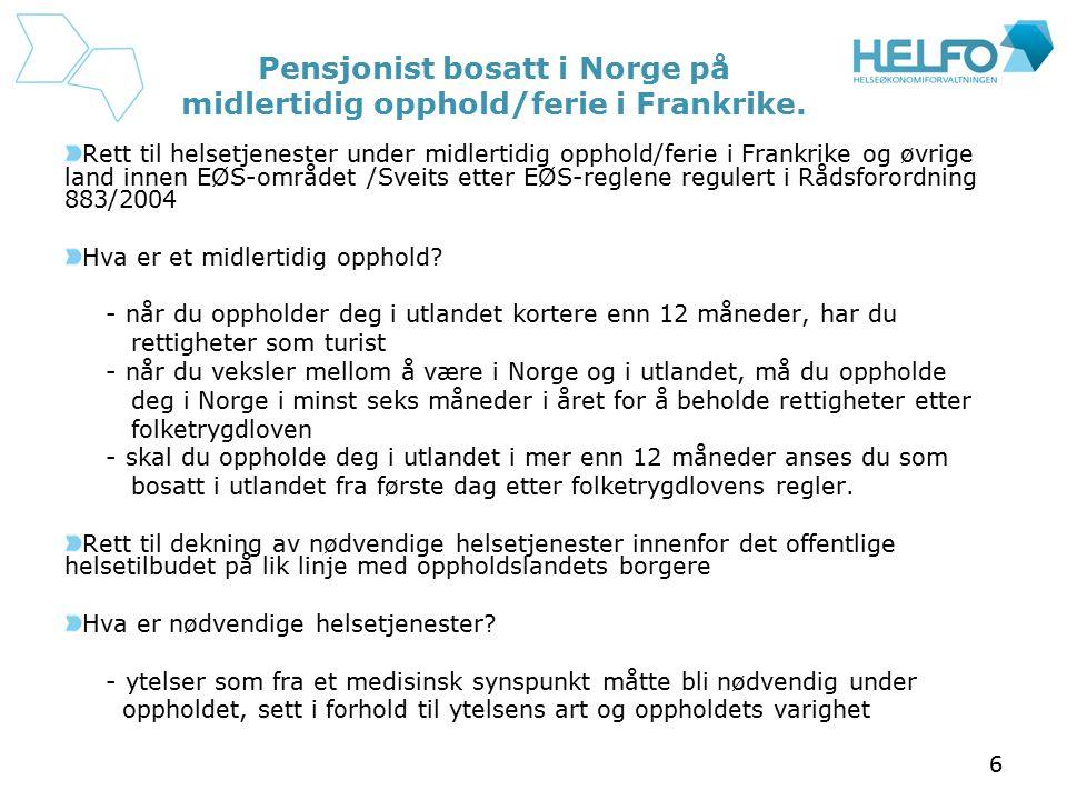 Pensjonist bosatt i Norge på midlertidig opphold/ferie i Frankrike.