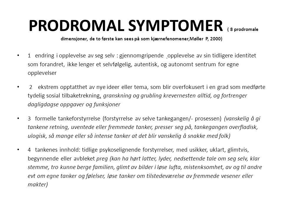 PRODROMAL SYMPTOMER ( 8 prodromale dimensjoner, de to første kan sees på som kjærnefenomener,Møller P, 2000)
