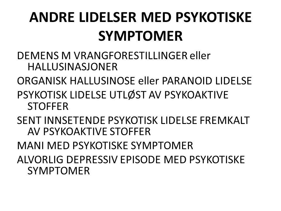 ANDRE LIDELSER MED PSYKOTISKE SYMPTOMER