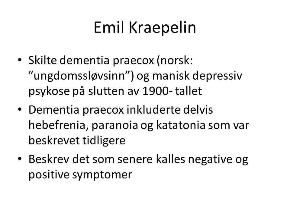 Emil Kraepelin Skilte dementia praecox (norsk: ungdomssløvsinn ) og manisk depressiv psykose på slutten av 1900- tallet.