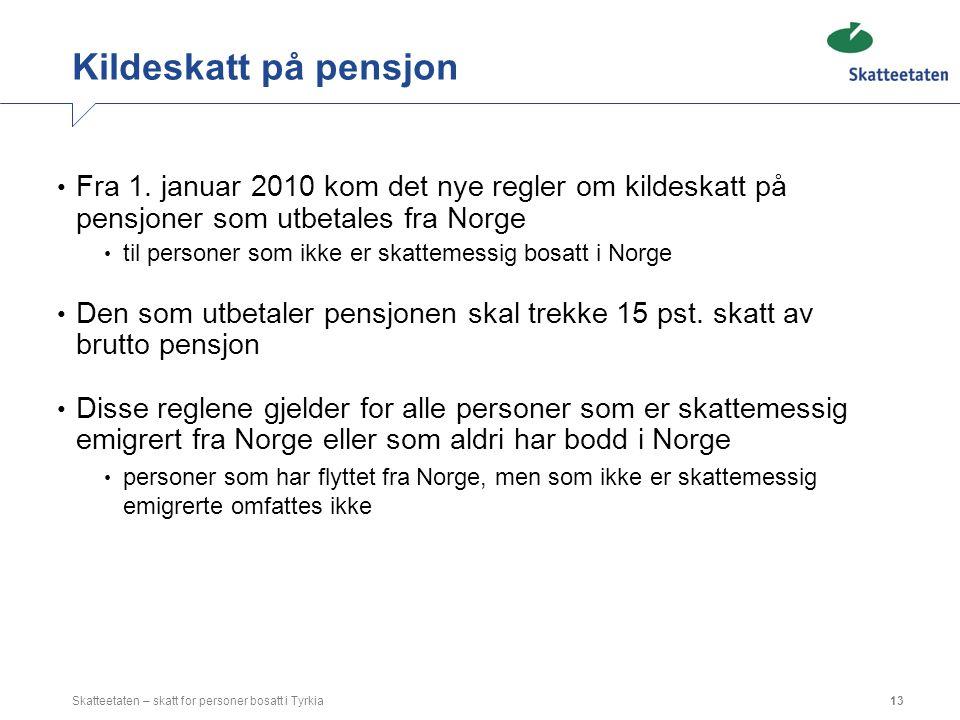 Kildeskatt på pensjon Fra 1. januar 2010 kom det nye regler om kildeskatt på pensjoner som utbetales fra Norge.