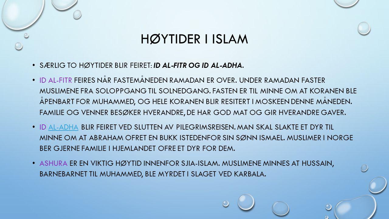 Høytider i islam Særlig to høytider blir feiret: id al-fitr og id al-adha.