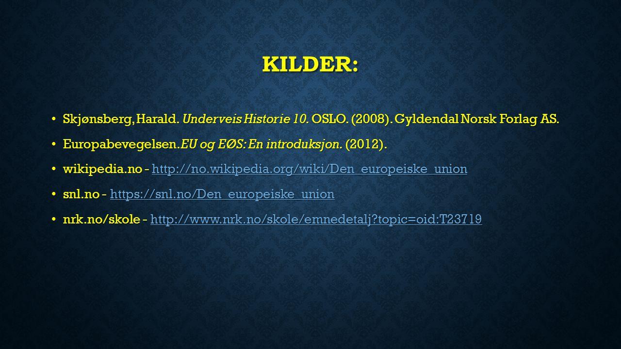 Kilder: Skjønsberg, Harald. Underveis Historie 10. OSLO. (2008). Gyldendal Norsk Forlag AS. Europabevegelsen. EU og EØS: En introduksjon. (2012).