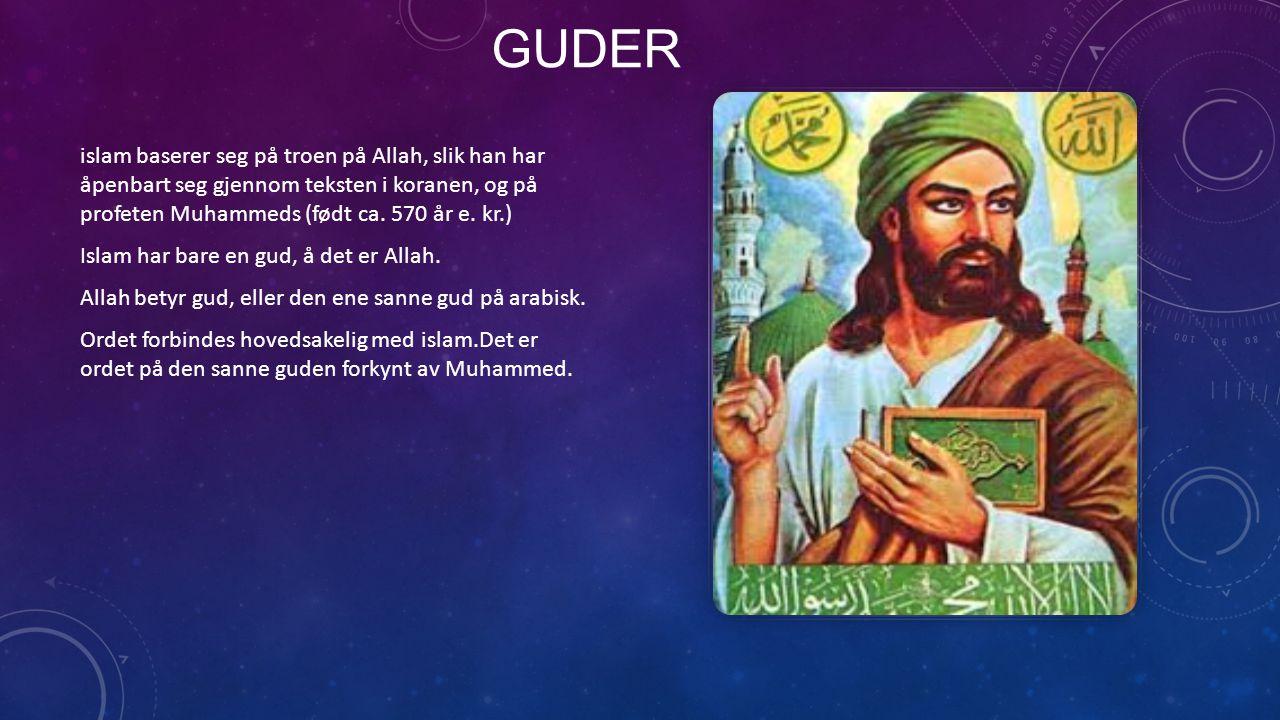 Guder islam baserer seg på troen på Allah, slik han har åpenbart seg gjennom teksten i koranen, og på profeten Muhammeds (født ca. 570 år e. kr.)