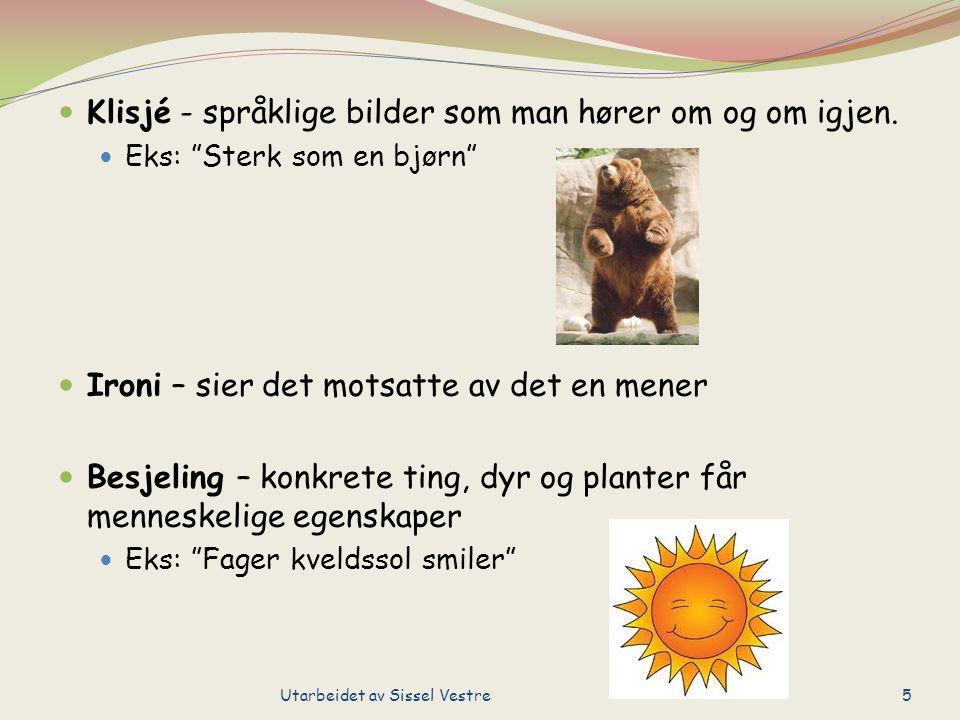 Klisjé - språklige bilder som man hører om og om igjen.