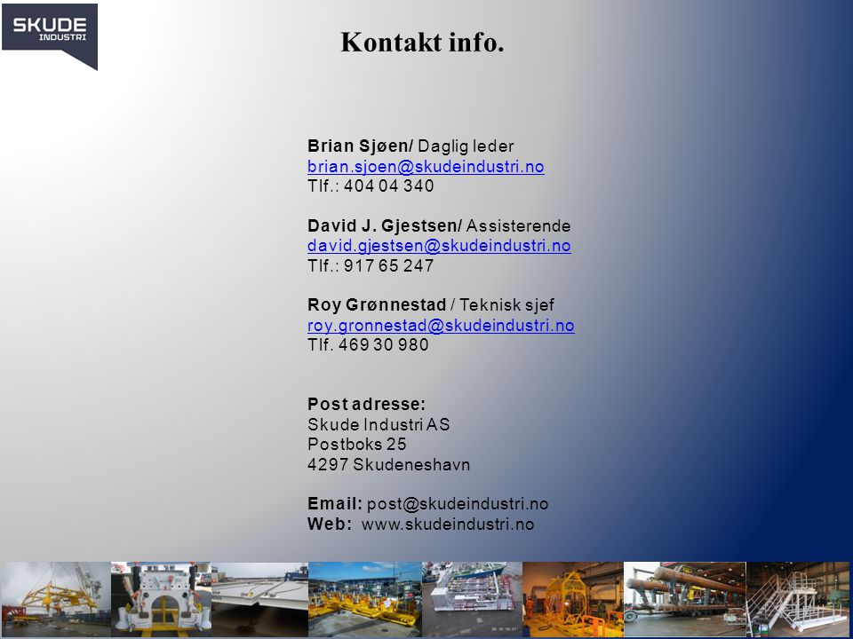 Kontakt info. Brian Sjøen/ Daglig leder brian.sjoen@skudeindustri.no