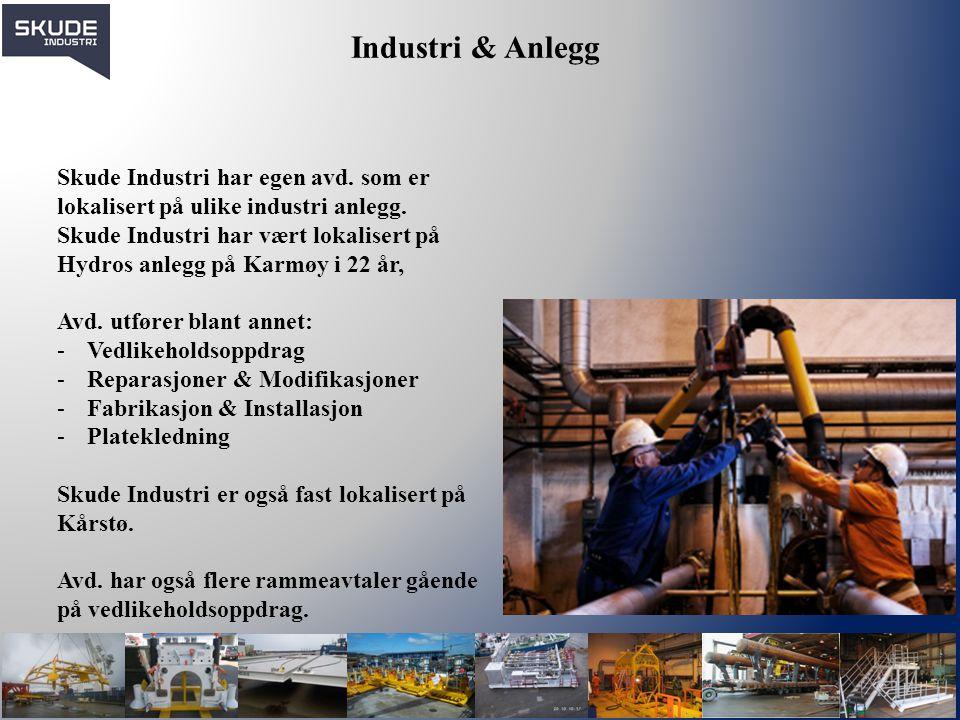Industri & Anlegg Skude Industri har egen avd. som er lokalisert på ulike industri anlegg.