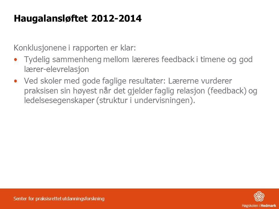 Haugalansløftet 2012-2014 Konklusjonene i rapporten er klar: