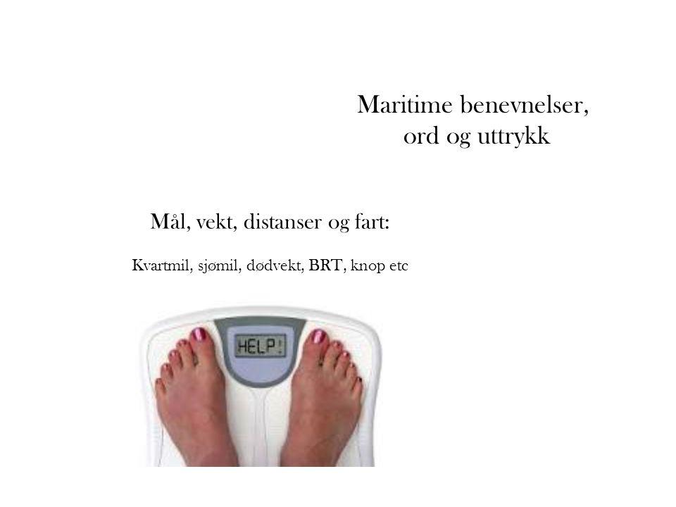 Maritime benevnelser, ord og uttrykk Mål, vekt, distanser og fart:
