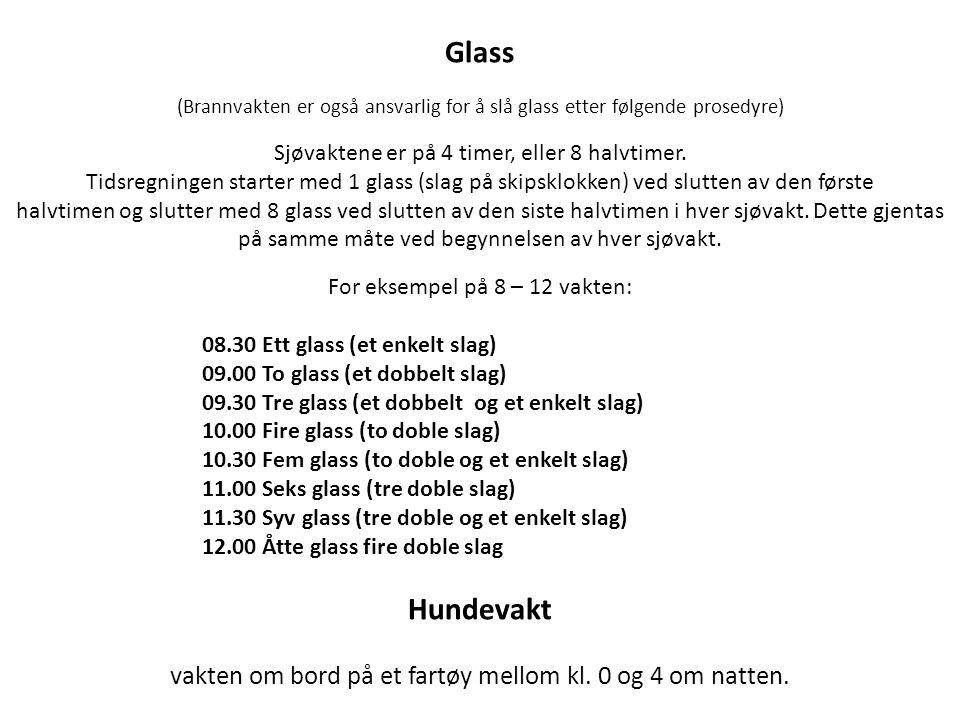Glass (Brannvakten er også ansvarlig for å slå glass etter følgende prosedyre) Sjøvaktene er på 4 timer, eller 8 halvtimer.
