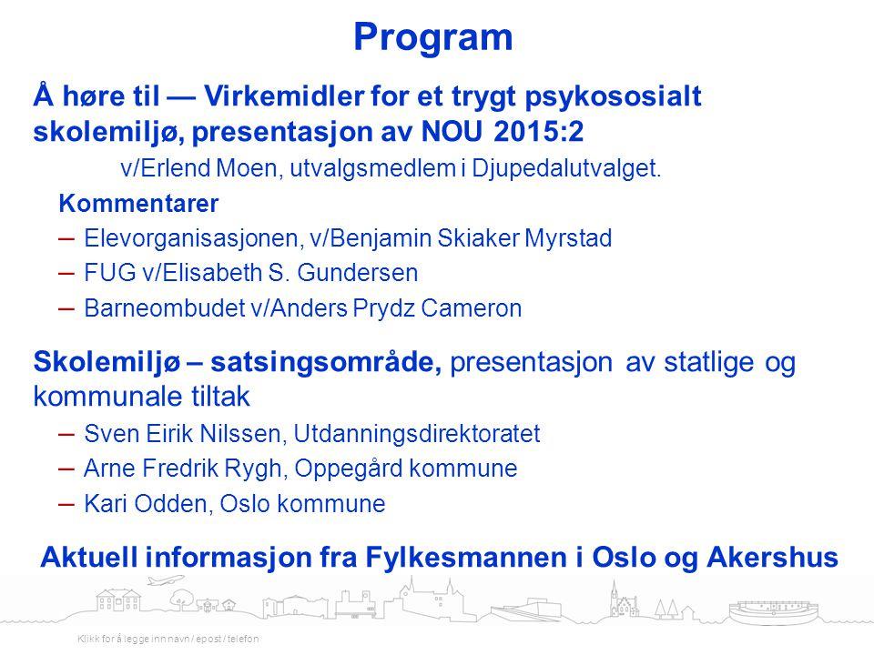 Program Å høre til — Virkemidler for et trygt psykososialt skolemiljø, presentasjon av NOU 2015:2. v/Erlend Moen, utvalgsmedlem i Djupedalutvalget.