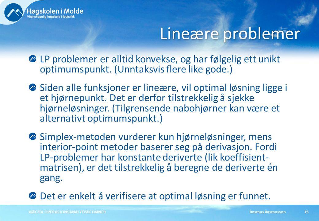 Lineære problemer LP problemer er alltid konvekse, og har følgelig ett unikt optimumspunkt. (Unntaksvis flere like gode.)
