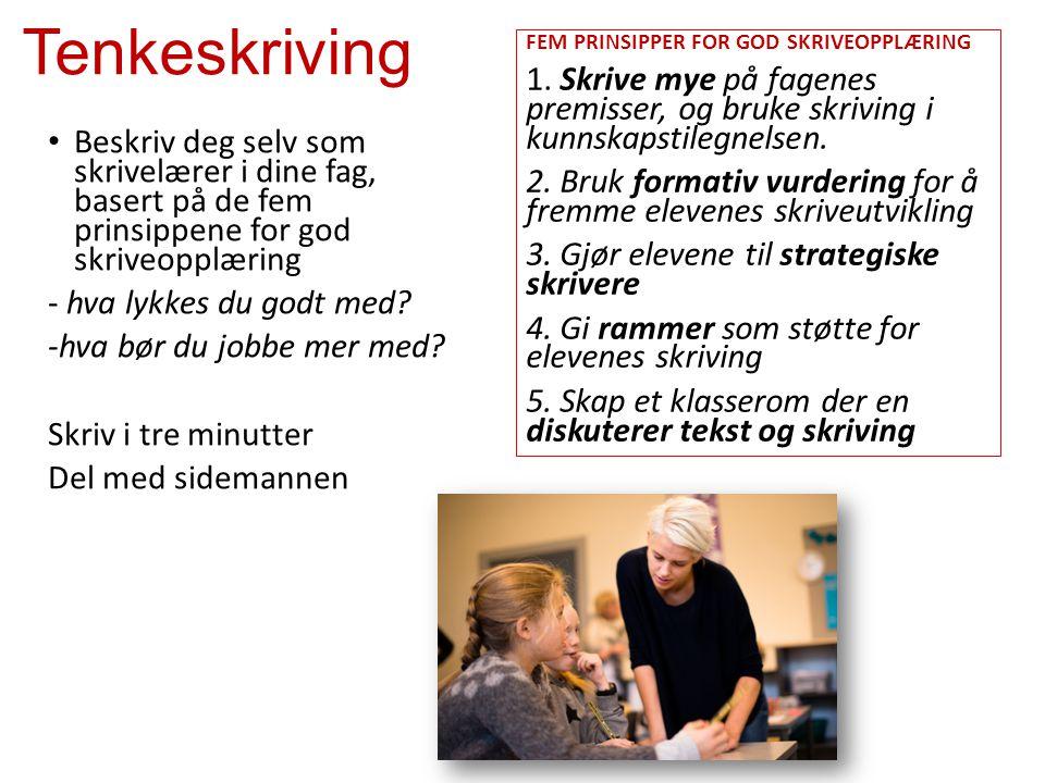 Tenkeskriving FEM PRINSIPPER FOR GOD SKRIVEOPPLÆRING. 1. Skrive mye på fagenes premisser, og bruke skriving i kunnskapstilegnelsen.