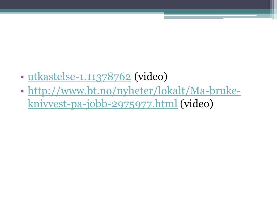 utkastelse-1.11378762 (video) http://www.bt.no/nyheter/lokalt/Ma-bruke- knivvest-pa-jobb-2975977.html (video)