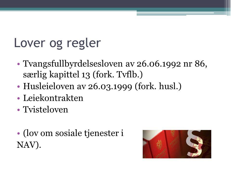 Lover og regler Tvangsfullbyrdelsesloven av 26.06.1992 nr 86, særlig kapittel 13 (fork. Tvflb.) Husleieloven av 26.03.1999 (fork. husl.)