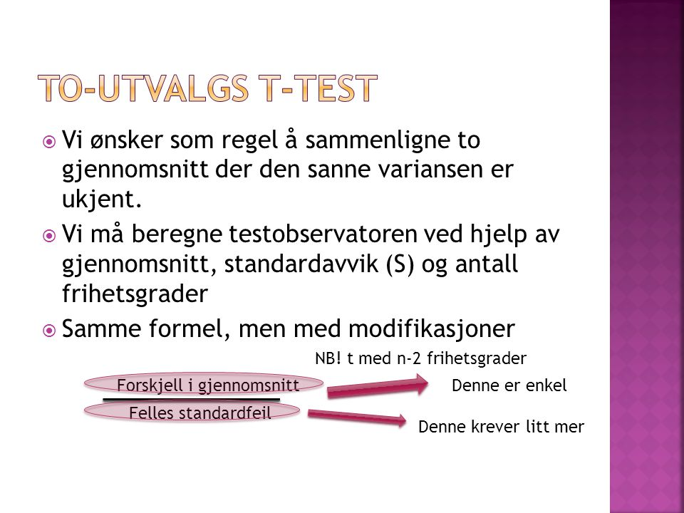 to-utvalgs t-test Vi ønsker som regel å sammenligne to gjennomsnitt der den sanne variansen er ukjent.