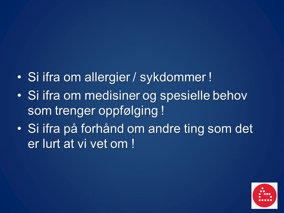 Si ifra om allergier / sykdommer !