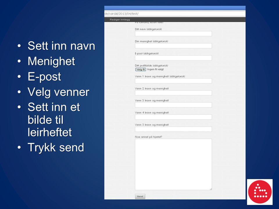 Sett inn navn Menighet E-post Velg venner Sett inn et bilde til leirheftet Trykk send