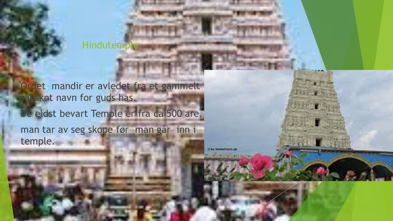Hindutemple Ordet mandir er avledet fra et gammelt sansknt navn for guds has. De eldst bevart Temple er fra ca 500 are.
