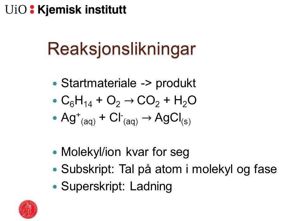 Reaksjonslikningar Startmateriale -> produkt C6H14 + O2 → CO2 + H2O
