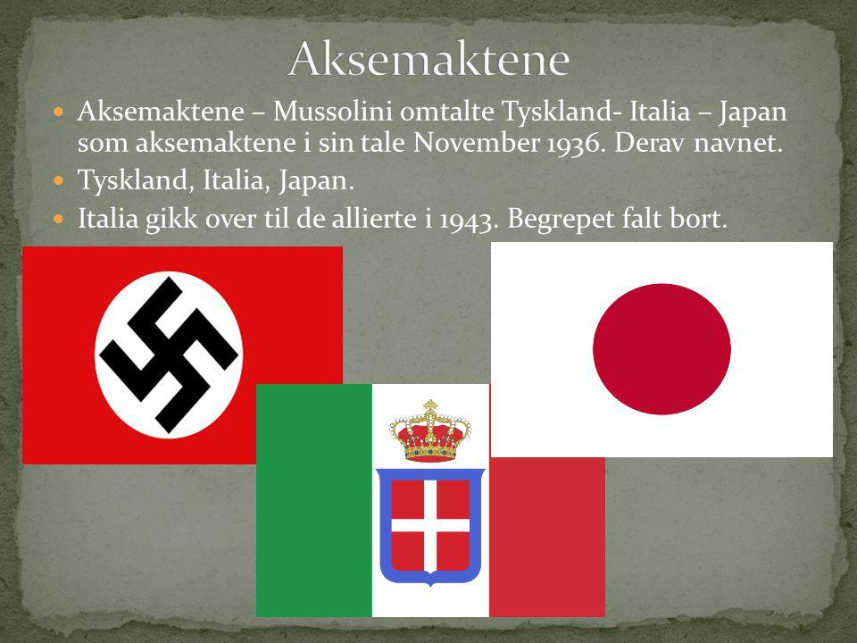 Aksemaktene Aksemaktene – Mussolini omtalte Tyskland- Italia – Japan som aksemaktene i sin tale November 1936. Derav navnet.