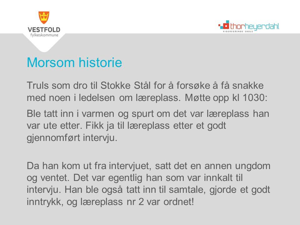 Morsom historie Truls som dro til Stokke Stål for å forsøke å få snakke med noen i ledelsen om læreplass. Møtte opp kl 1030:
